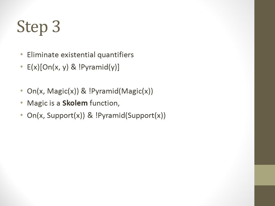 Step 3 Eliminate existential quantifiers E(x)[On(x, y) & !Pyramid(y)]
